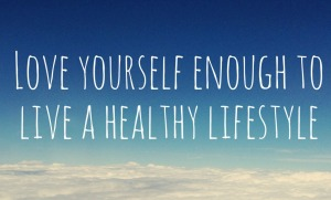 Love-yourself-enough-to-live-a-healthy-lifestyle-croppped